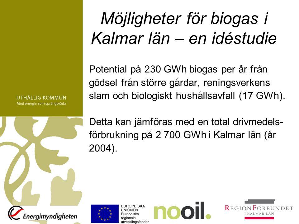 Möjligheter för biogas i Kalmar län – en idéstudie Potential på 230 GWh biogas per år från gödsel från större gårdar, reningsverkens slam och biologis