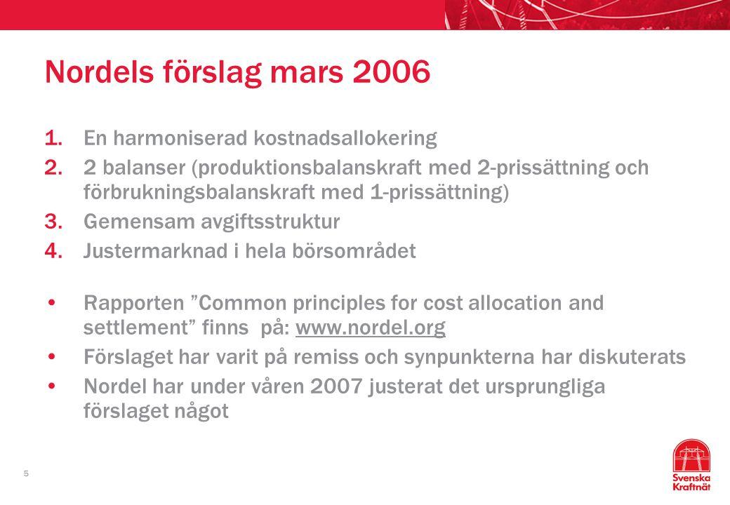 5 Nordels förslag mars 2006 1.En harmoniserad kostnadsallokering 2.2 balanser (produktionsbalanskraft med 2-prissättning och förbrukningsbalanskraft m