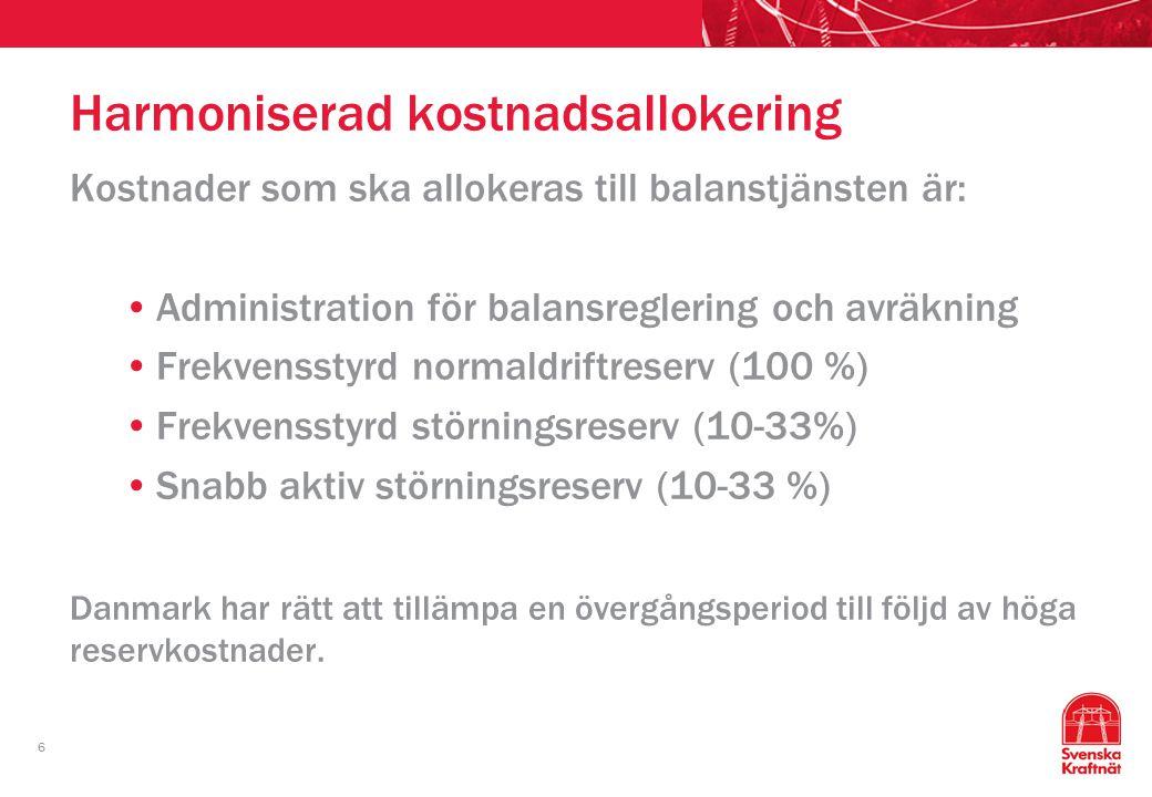 6 Harmoniserad kostnadsallokering Kostnader som ska allokeras till balanstjänsten är: Administration för balansreglering och avräkning Frekvensstyrd n
