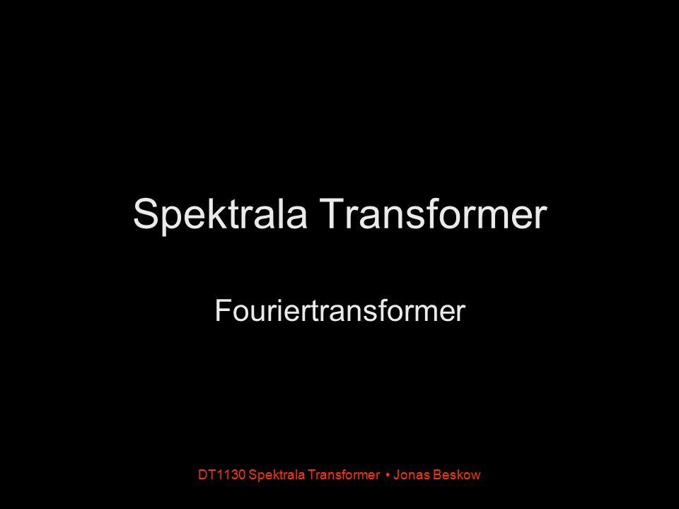 DT1130 Spektrala Transformer Jonas Beskow Spektrala Transformer Fouriertransformer