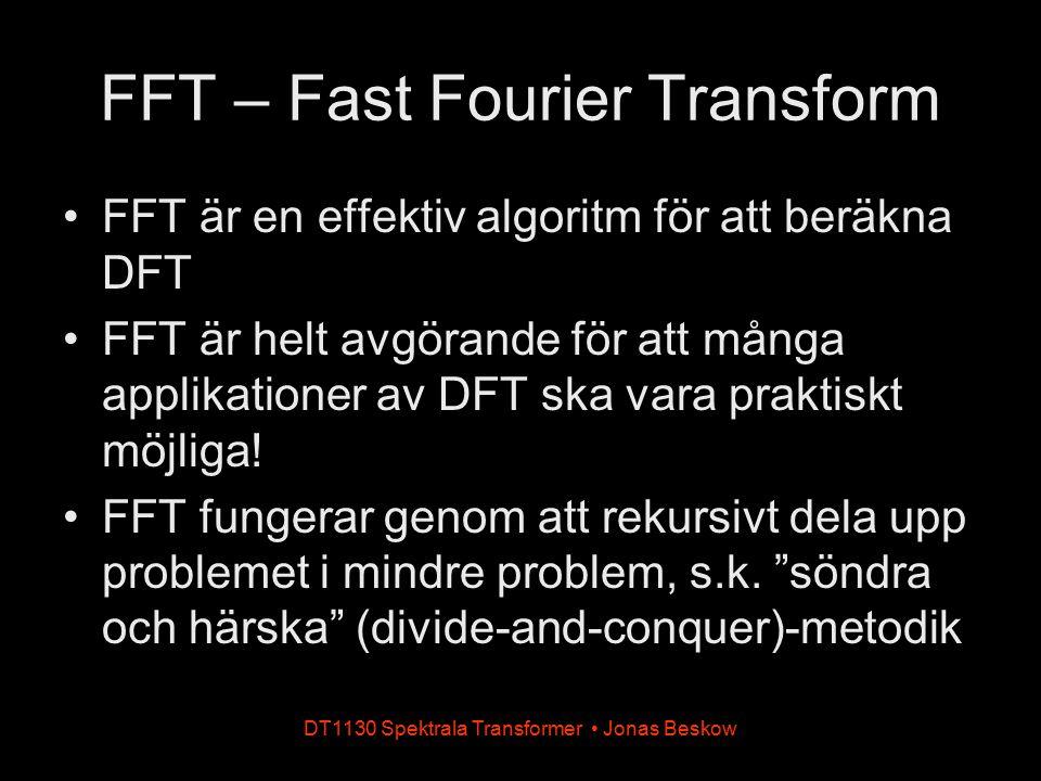 DT1130 Spektrala Transformer Jonas Beskow FFT – Fast Fourier Transform FFT är en effektiv algoritm för att beräkna DFT FFT är helt avgörande för att m