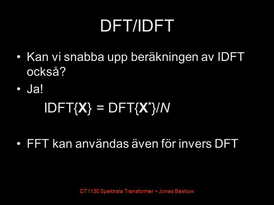 DT1130 Spektrala Transformer Jonas Beskow DFT/IDFT Kan vi snabba upp beräkningen av IDFT också? Ja! IDFT{X} = DFT{X * }/N FFT kan användas även för in