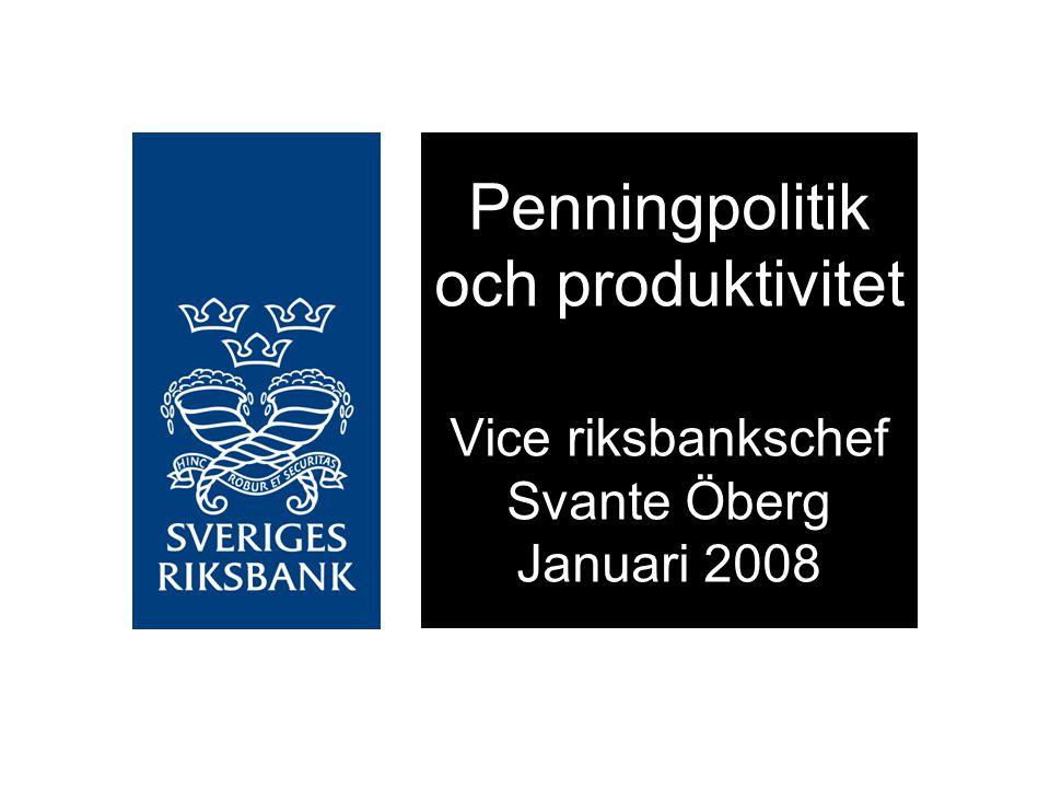 Penningpolitik och produktivitet Vice riksbankschef Svante Öberg Januari 2008