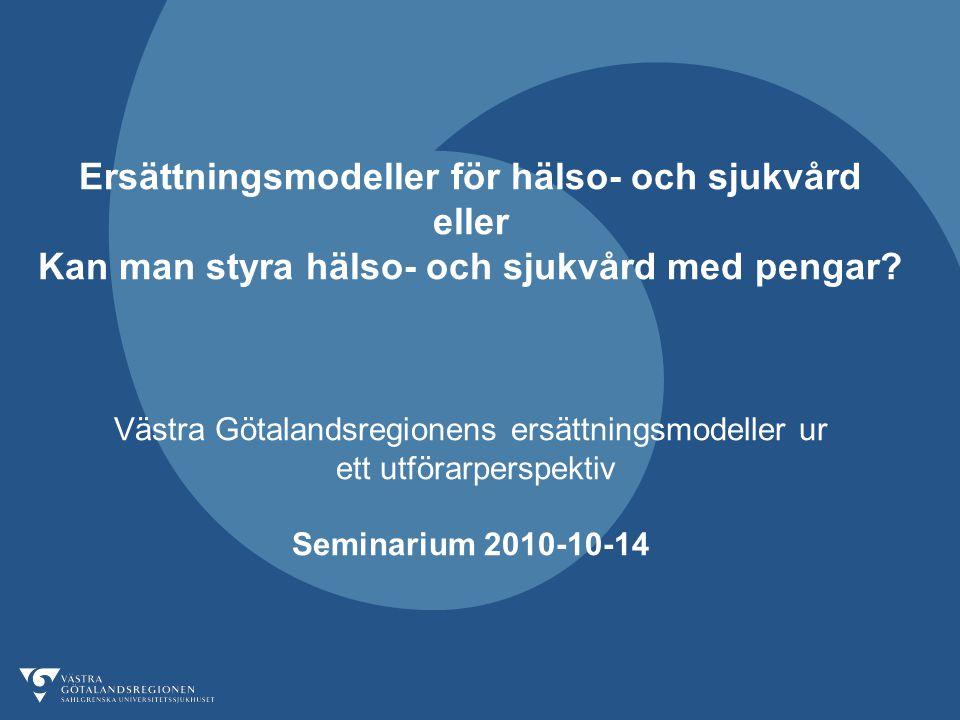 Ersättningsmodeller för hälso- och sjukvård eller Kan man styra hälso- och sjukvård med pengar? Västra Götalandsregionens ersättningsmodeller ur ett u