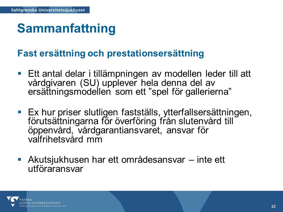 22 Sammanfattning Fast ersättning och prestationsersättning  Ett antal delar i tillämpningen av modellen leder till att vårdgivaren (SU) upplever hel