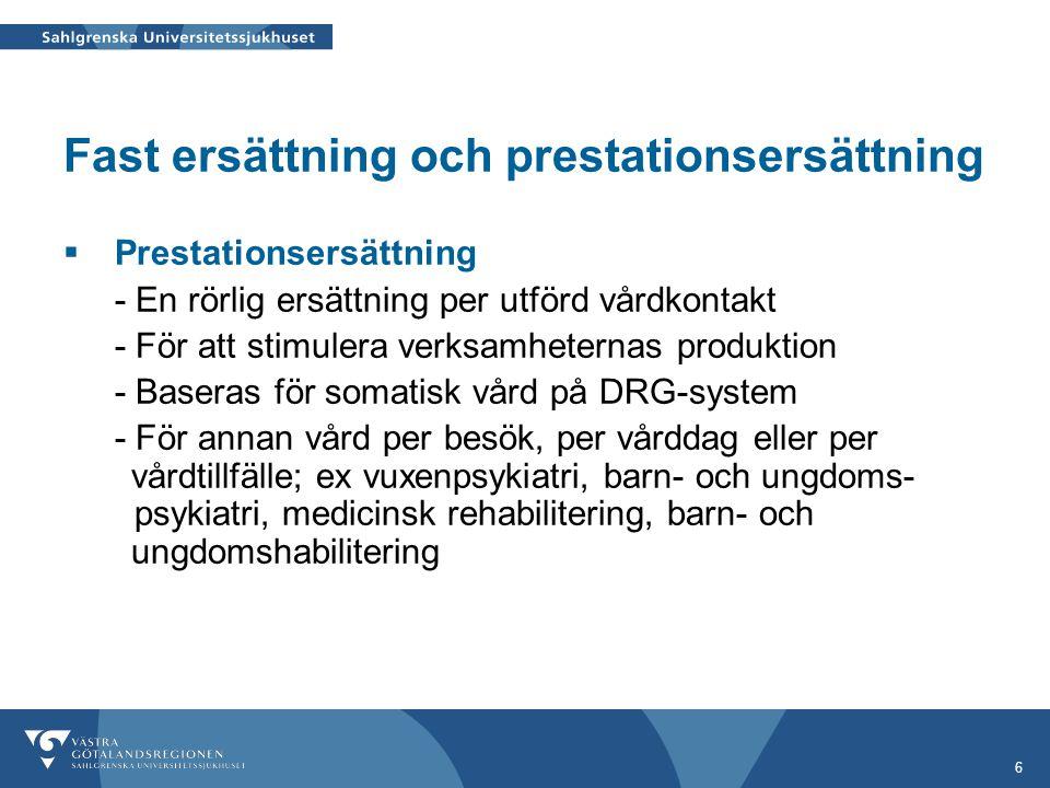 6 Fast ersättning och prestationsersättning  Prestationsersättning - En rörlig ersättning per utförd vårdkontakt - För att stimulera verksamheternas