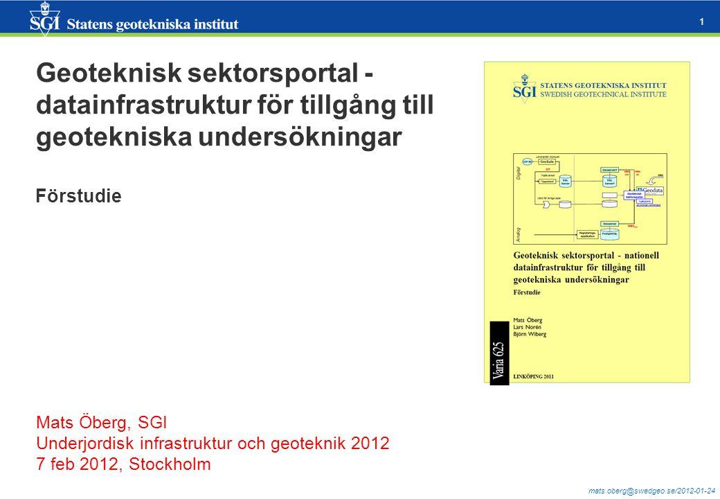 mats.oberg@swedgeo.se/2012-01-24 1 Geoteknisk sektorsportal - datainfrastruktur för tillgång till geotekniska undersökningar Förstudie Mats Öberg, SGI