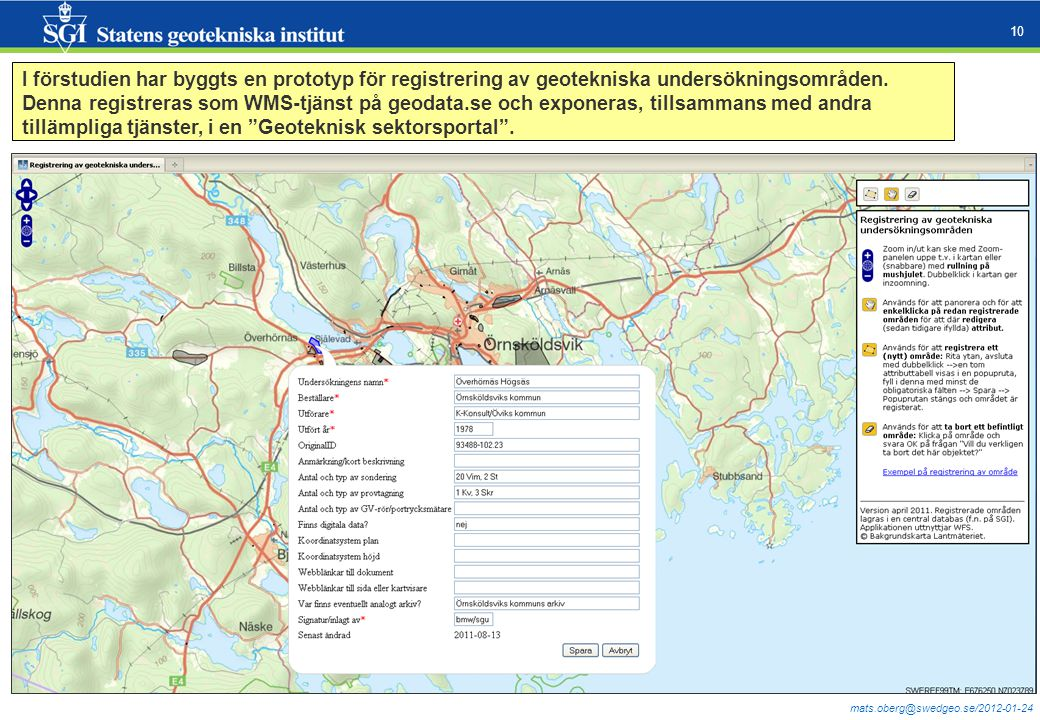 mats.oberg@swedgeo.se/2012-01-24 10 I förstudien har byggts en prototyp för registrering av geotekniska undersökningsområden. Denna registreras som WM