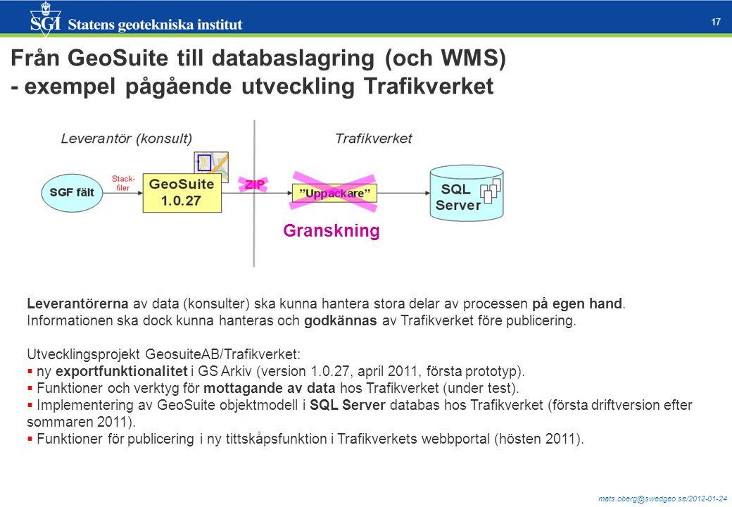 mats.oberg@swedgeo.se/2012-01-24 17 Från GeoSuite till databaslagring (och WMS) - exempel pågående utveckling Trafikverket Leverantörerna av data (kon