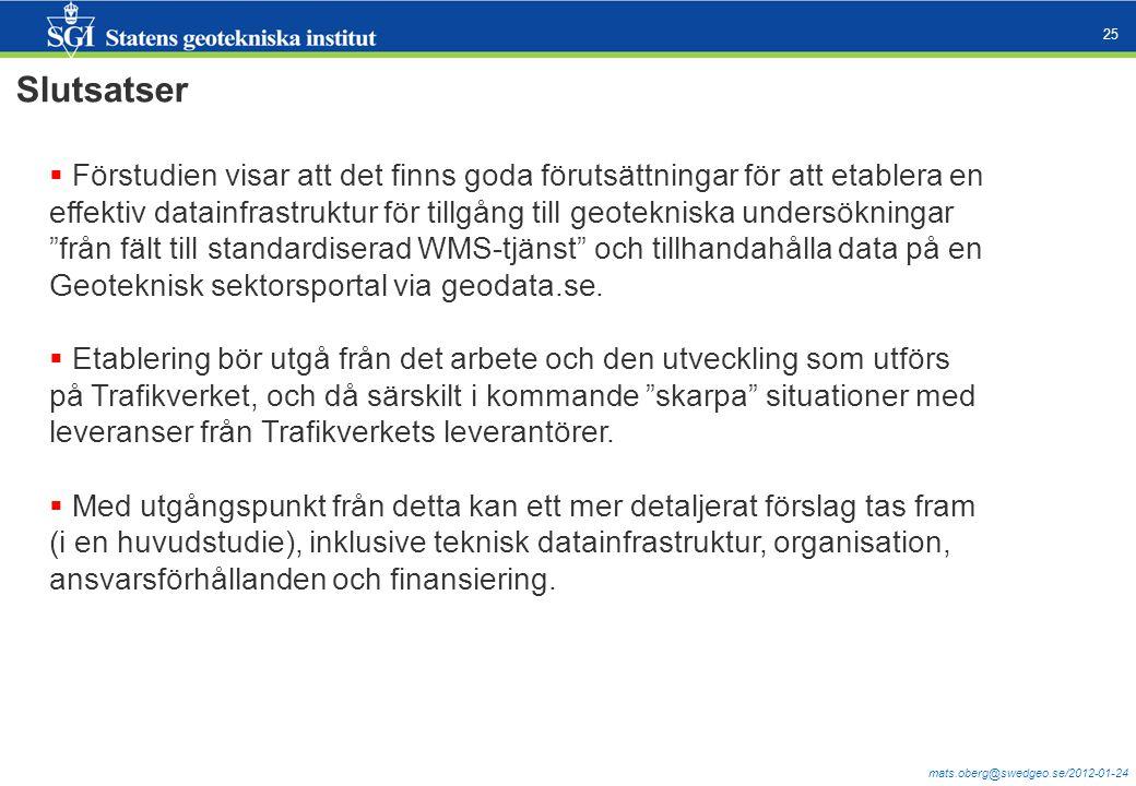 mats.oberg@swedgeo.se/2012-01-24 25 Slutsatser  Förstudien visar att det finns goda förutsättningar för att etablera en effektiv datainfrastruktur fö