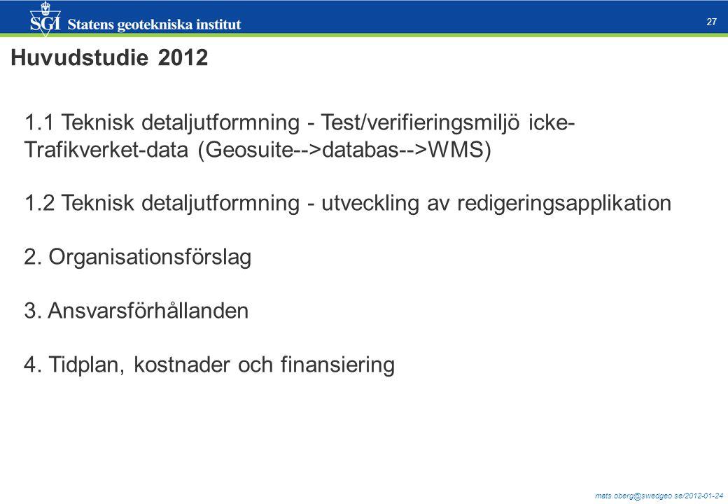 mats.oberg@swedgeo.se/2012-01-24 27 Huvudstudie 2012 1.1 Teknisk detaljutformning - Test/verifieringsmiljö icke- Trafikverket-data (Geosuite-->databas