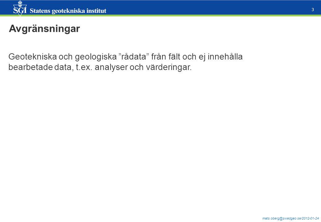 mats.oberg@swedgeo.se/2012-01-24 4 Förekomst av geotekniska undersökningar  Stort antal arkiv med analoga/pappersbaserade uppgifter.