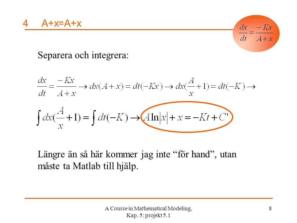 A Course in Mathematical Modeling, Kap. 5: projekt 5.1 19 4Numerisk lösning