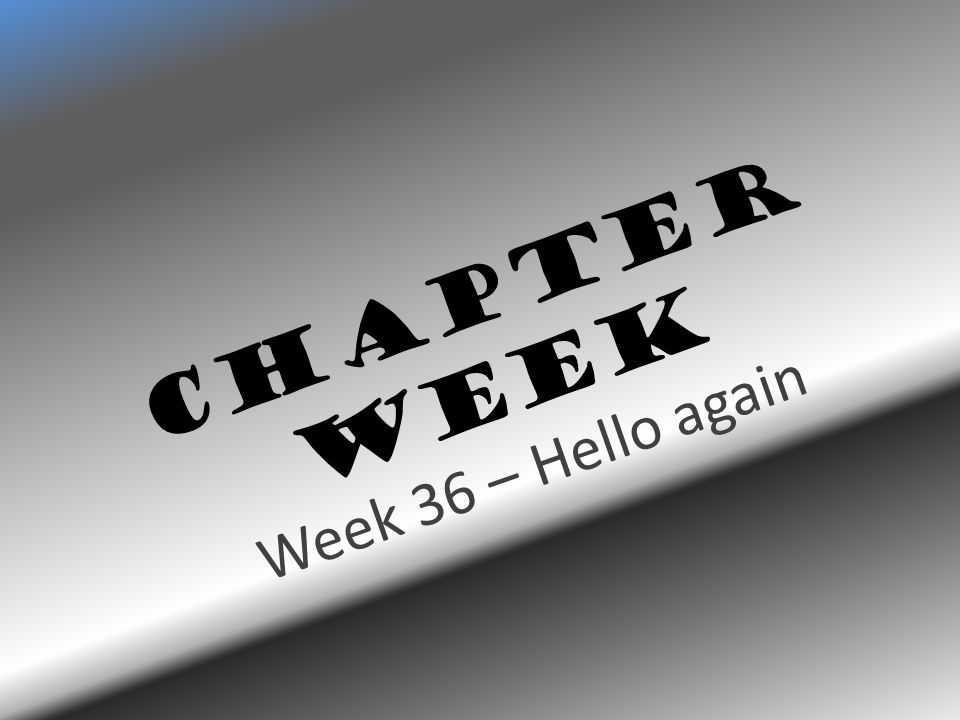 Chapter Week Week 36 – Hello again