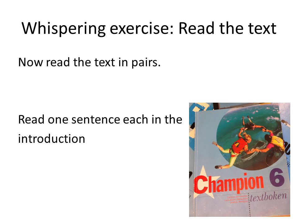 Whispering exercise: Read the text Now read the text in pairs.