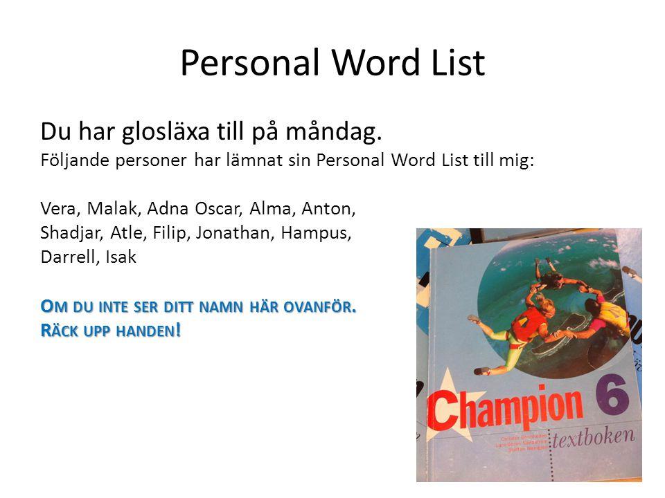 Personal Word List Du har glosläxa till på måndag.