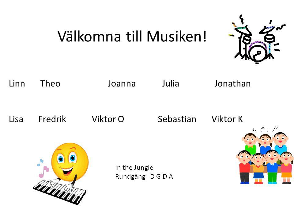Välkomna till Musiken! Linn Theo Joanna JuliaJonathan LisaFredrik Viktor O Sebastian Viktor K In the Jungle Rundgång D G D A