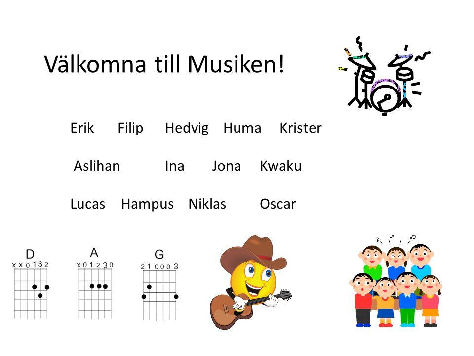 ErikFilipHedvig Huma Krister Aslihan InaJonaKwaku Lucas Hampus NiklasOscar Välkomna till Musiken!
