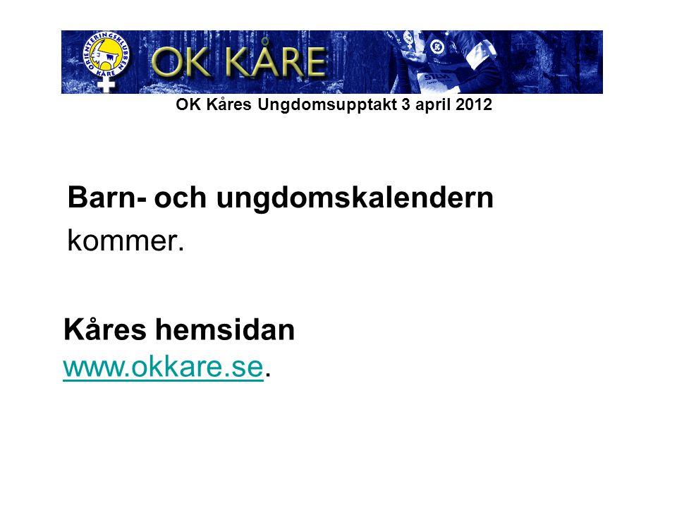 OK Kåres Ungdomsupptakt 3 april 2012 Barn- och ungdomskalendern kommer.