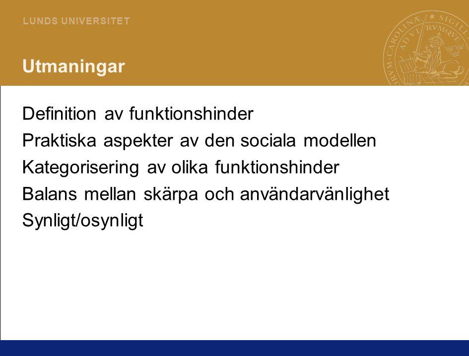 3 L U N D S U N I V E R S I T E T Utmaningar Definition av funktionshinder Praktiska aspekter av den sociala modellen Kategorisering av olika funktionshinder Balans mellan skärpa och användarvänlighet Synligt/osynligt