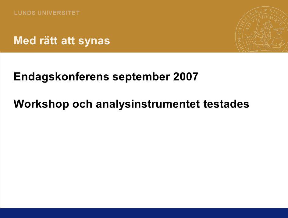 5 L U N D S U N I V E R S I T E T Med rätt att synas Endagskonferens september 2007 Workshop och analysinstrumentet testades