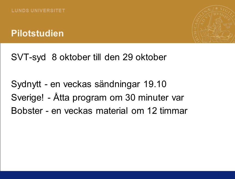 6 L U N D S U N I V E R S I T E T Pilotstudien SVT-syd 8 oktober till den 29 oktober Sydnytt - en veckas sändningar 19.10 Sverige.