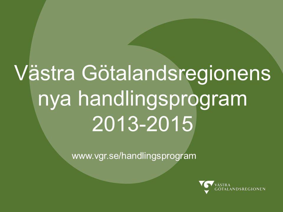 Västra Götalandsregionens nya handlingsprogram 2013-2015 www.vgr.se/handlingsprogram