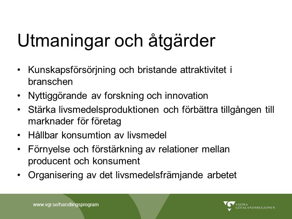 www.vgr.se/handlingsprogram Utmaningar och åtgärder Kunskapsförsörjning och bristande attraktivitet i branschen Nyttiggörande av forskning och innovat