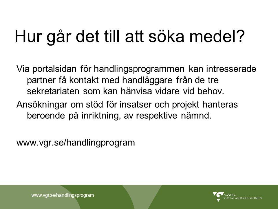 www.vgr.se/handlingsprogram Hur går det till att söka medel? Via portalsidan för handlingsprogrammen kan intresserade partner få kontakt med handlägga