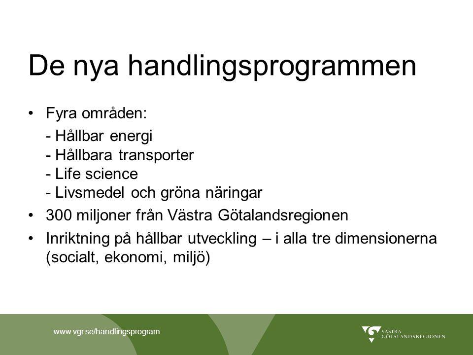 www.vgr.se/handlingsprogram De nya handlingsprogrammen Satsning med omfattande resurser som växlas upp i bred samverkan med andra viktiga aktörer Viktiga för att skapa nya arbetstillfällen Fokusering och profilering inom särskilda områden Tonvikt på test och demonstration Lösningar till nytta för Västra Götaland