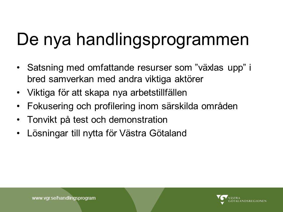 """www.vgr.se/handlingsprogram De nya handlingsprogrammen Satsning med omfattande resurser som """"växlas upp"""" i bred samverkan med andra viktiga aktörer Vi"""