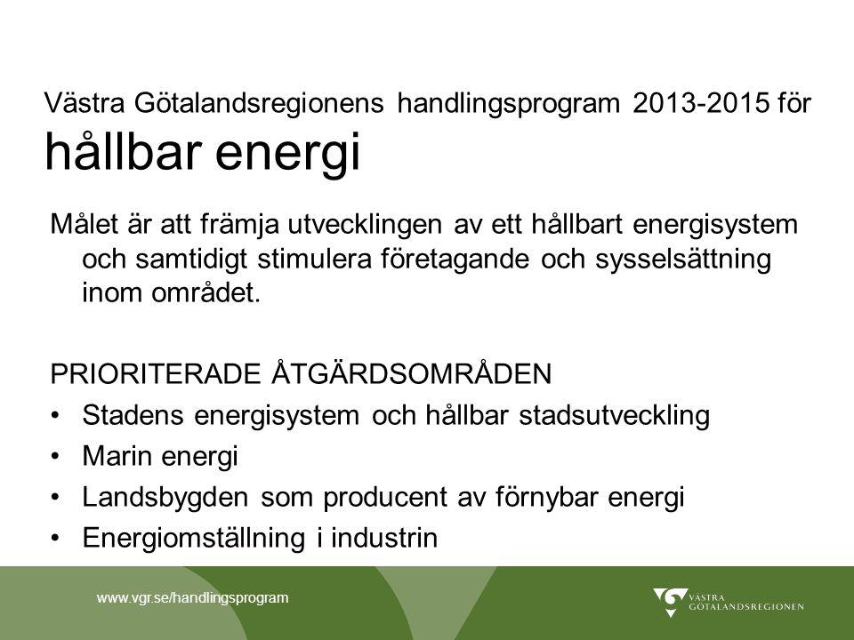 Västra Götalandsregionens handlingsprogram 2013-2015 för hållbar energi Målet är att främja utvecklingen av ett hållbart energisystem och samtidigt st