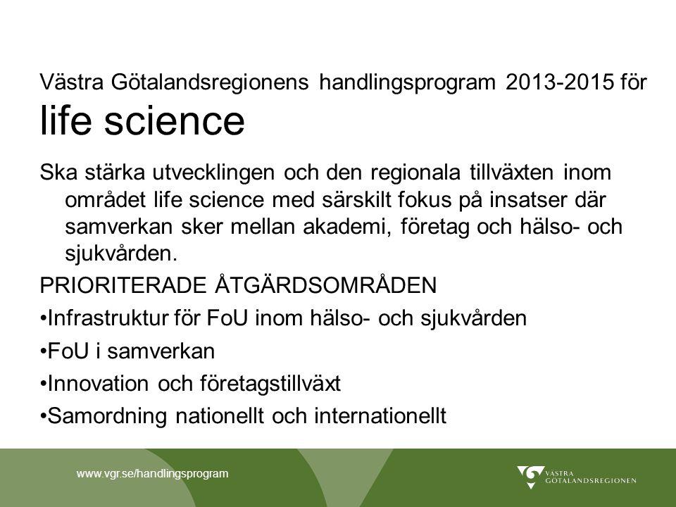 www.vgr.se/handlingsprogram Västra Götalandsregionens handlingsprogram 2013-2015 för life science Ska stärka utvecklingen och den regionala tillväxten