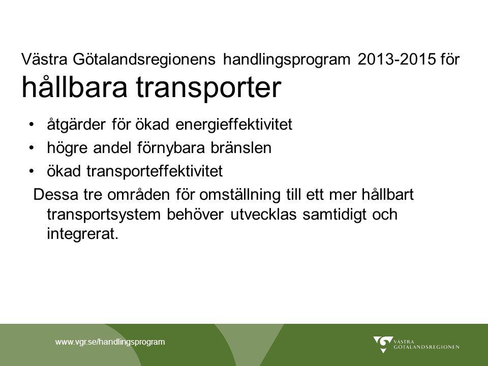www.vgr.se/handlingsprogram Västra Götalandsregionens handlingsprogram 2013-2015 för hållbara transporter åtgärder för ökad energieffektivitet högre a