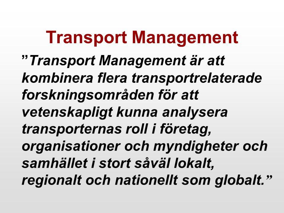 Transport Management Transport Management är att kombinera flera transportrelaterade forskningsområden för att vetenskapligt kunna analysera transporternas roll i företag, organisationer och myndigheter och samhället i stort såväl lokalt, regionalt och nationellt som globalt.