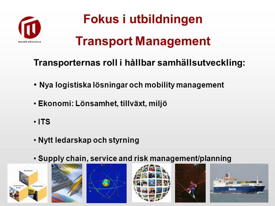 Fokus i utbildningen Transport Management Transporternas roll i hållbar samhällsutveckling: Nya logistiska lösningar och mobility management Ekonomi: Lönsamhet, tillväxt, miljö ITS Nytt ledarskap och styrning Supply chain, service and risk management/planning