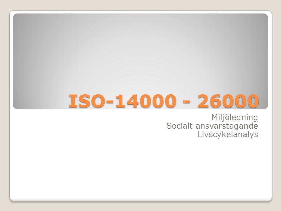 ISO-14000 - 26000 Miljöledning Socialt ansvarstagande Livscykelanalys