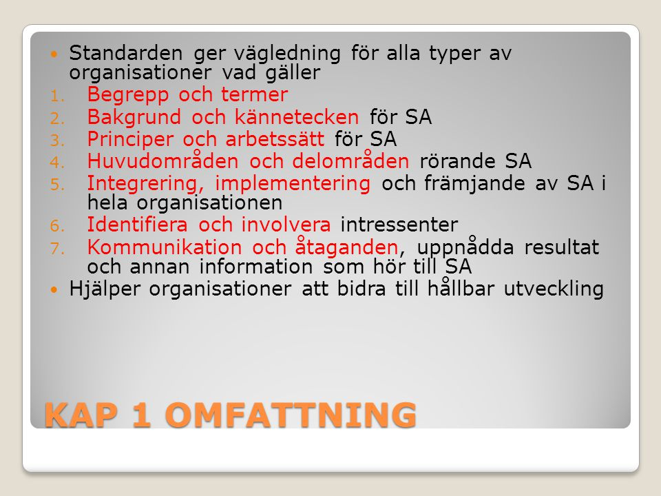 KAP 1 OMFATTNING Standarden ger vägledning för alla typer av organisationer vad gäller 1. Begrepp och termer 2. Bakgrund och kännetecken för SA 3. Pri