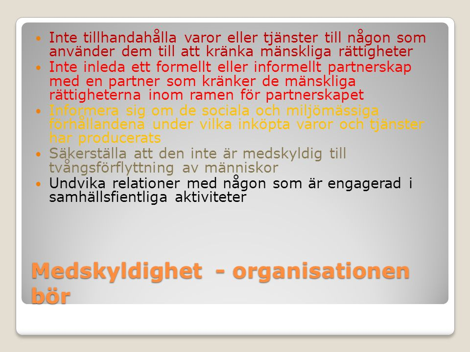 Medskyldighet - organisationen bör Inte tillhandahålla varor eller tjänster till någon som använder dem till att kränka mänskliga rättigheter Inte inl