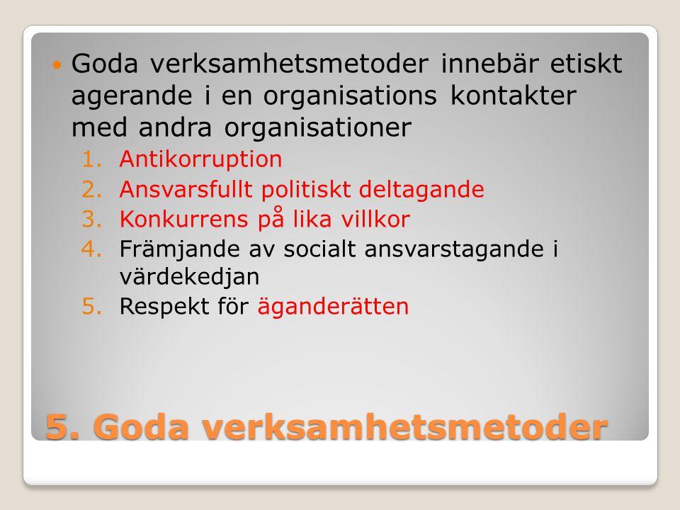 5. Goda verksamhetsmetoder Goda verksamhetsmetoder innebär etiskt agerande i en organisations kontakter med andra organisationer 1.Antikorruption 2.An