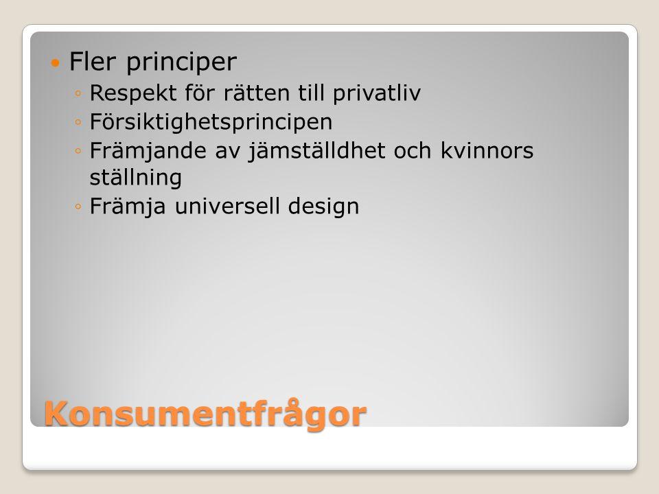 Konsumentfrågor Fler principer ◦Respekt för rätten till privatliv ◦Försiktighetsprincipen ◦Främjande av jämställdhet och kvinnors ställning ◦Främja un