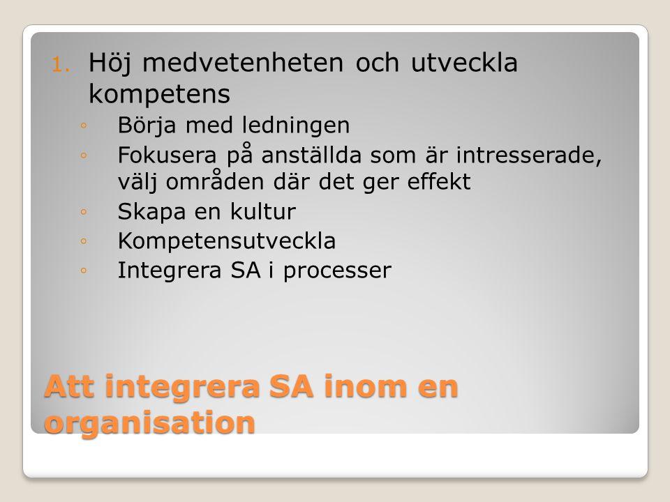 Att integrera SA inom en organisation 1. Höj medvetenheten och utveckla kompetens ◦Börja med ledningen ◦Fokusera på anställda som är intresserade, väl
