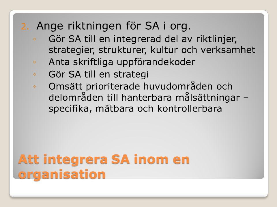 Att integrera SA inom en organisation 2. Ange riktningen för SA i org. ◦Gör SA till en integrerad del av riktlinjer, strategier, strukturer, kultur oc