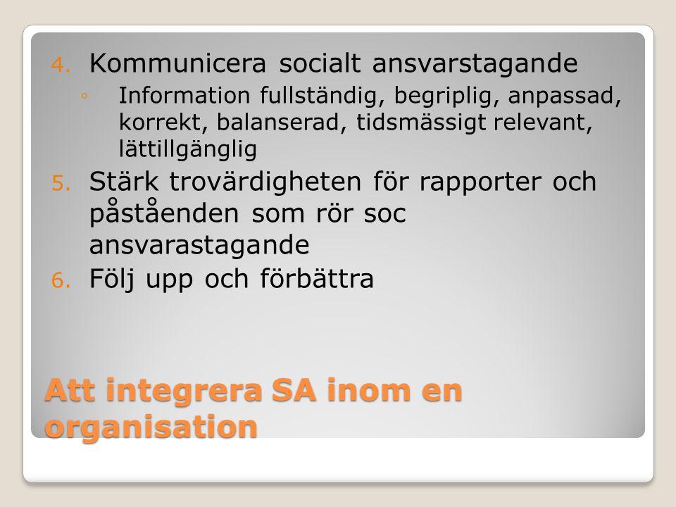 Att integrera SA inom en organisation 4. Kommunicera socialt ansvarstagande ◦Information fullständig, begriplig, anpassad, korrekt, balanserad, tidsmä