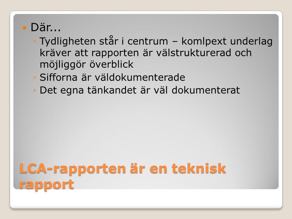 LCA-rapporten är en teknisk rapport Där... ◦Tydligheten står i centrum – komlpext underlag kräver att rapporten är välstrukturerad och möjliggör överb