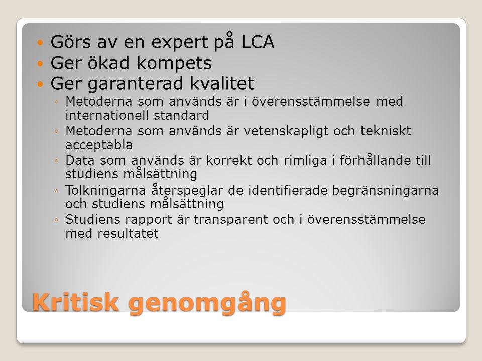 Kritisk genomgång Görs av en expert på LCA Ger ökad kompets Ger garanterad kvalitet ◦Metoderna som används är i överensstämmelse med internationell st