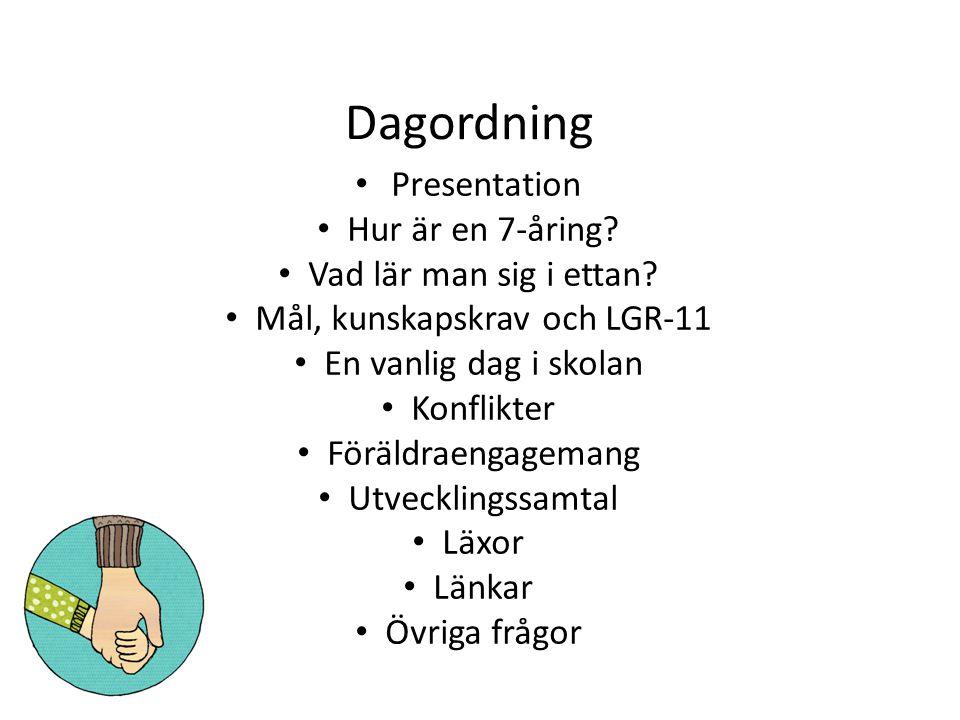 Dagordning Presentation Hur är en 7-åring? Vad lär man sig i ettan? Mål, kunskapskrav och LGR-11 En vanlig dag i skolan Konflikter Föräldraengagemang