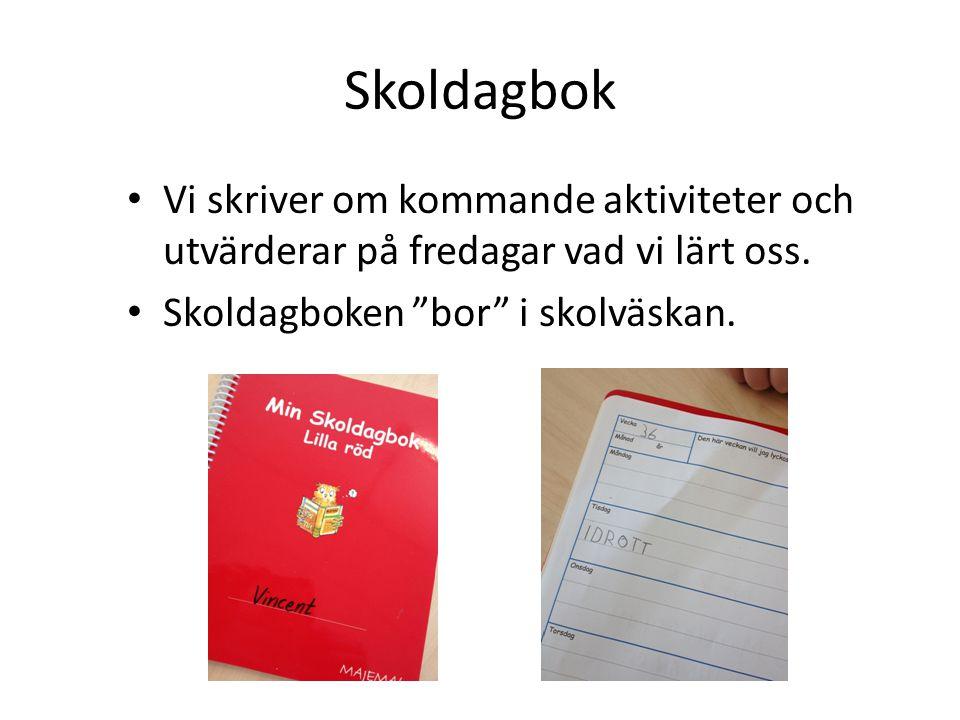 """Skoldagbok Vi skriver om kommande aktiviteter och utvärderar på fredagar vad vi lärt oss. Skoldagboken """"bor"""" i skolväskan."""