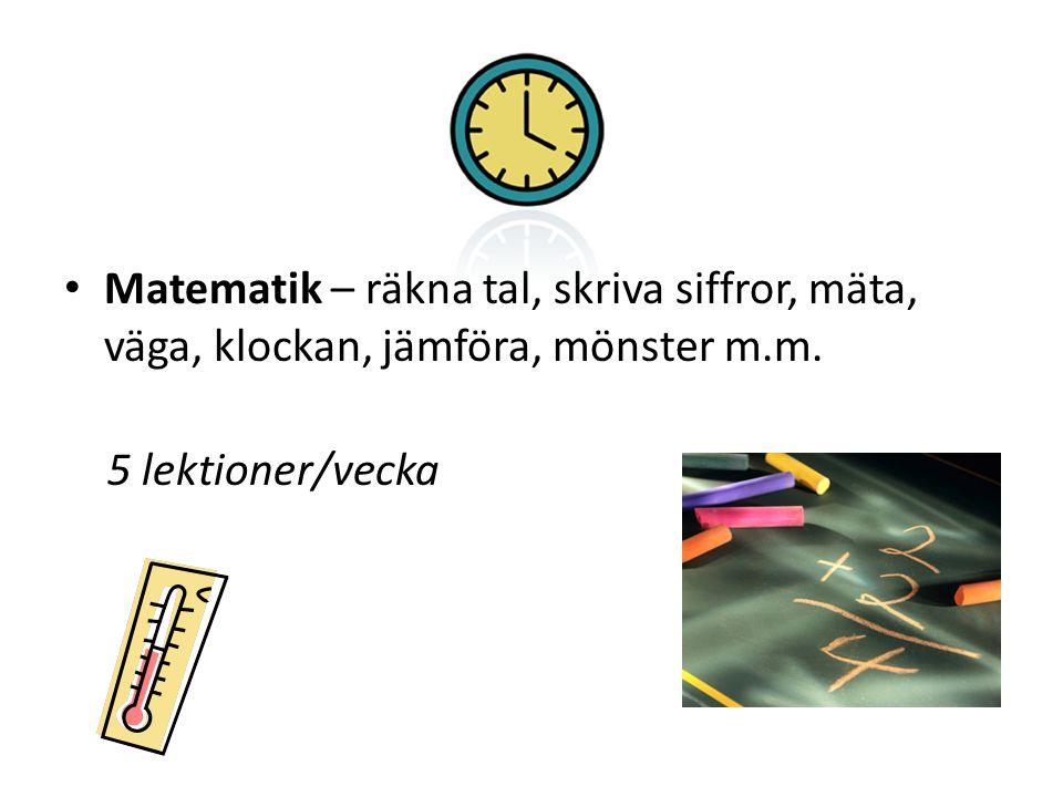Matematik – räkna tal, skriva siffror, mäta, väga, klockan, jämföra, mönster m.m. 5 lektioner/vecka