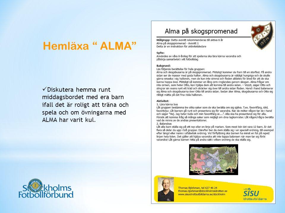 Hemläxa ALMA Diskutera hemma runt middagsbordet med era barn ifall det är roligt att träna och spela och om övningarna med ALMA har varit kul.
